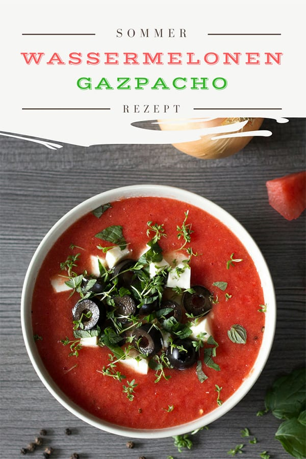 Rezept Wassermelonen Gazpacho – das herrlich erfrischende Sommerrezept
