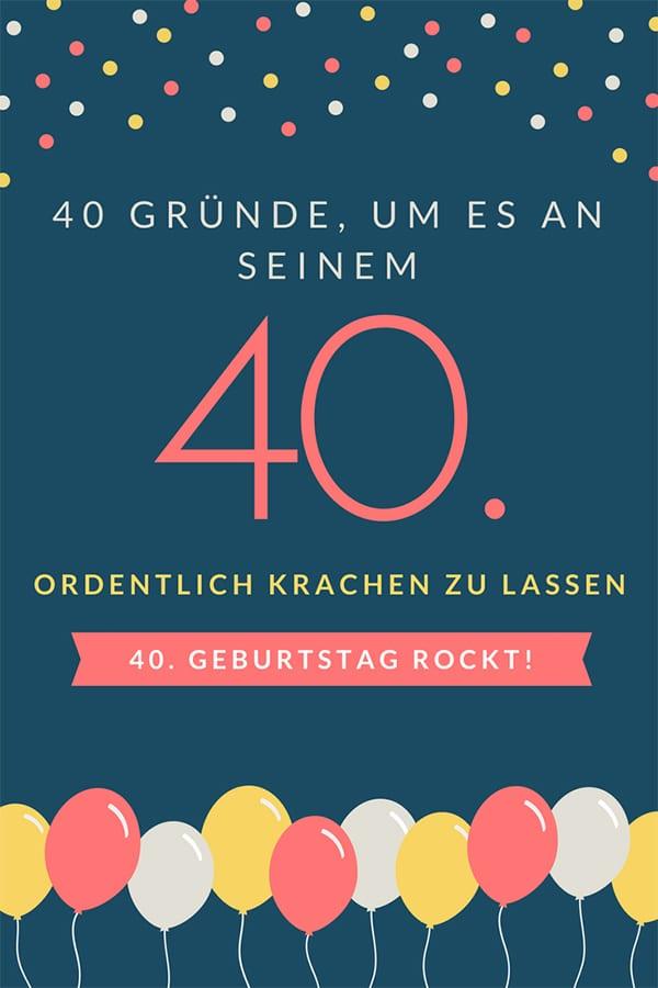 40. gute Gründe, um es an seinem 40. geburtstag ordentlich krachen zu lassen