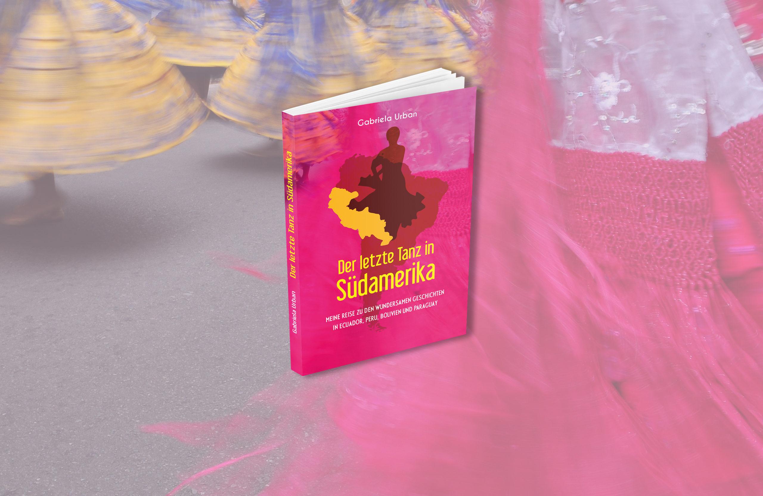 Mein Südamerika Buch «Der letzte Tanz in Südamerika – Meine Reise zu den wundersamen Geschichten in Ecuador, Peru, Bolivien und Paraguay»